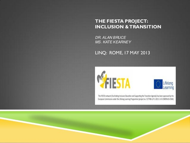 THE FIESTA PROJECT:INCLUSION &TRANSITIONDR. ALAN BRUCEMS. KATE KEARNEYLINQ: ROME, 17 MAY 2013