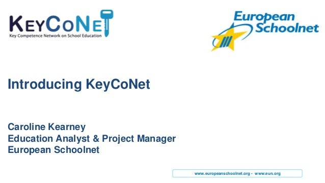 www.europeanschoolnet.org - www.eun.orgIntroducing KeyCoNetCaroline KearneyEducation Analyst & Project ManagerEuropean Sch...