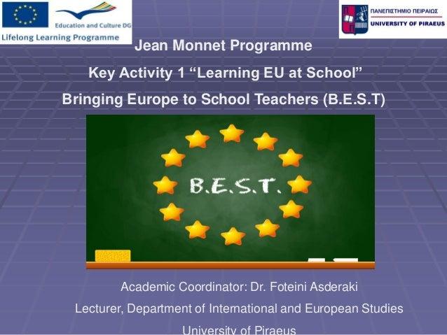 "Jean Monnet ProgrammeKey Activity 1 ""Learning EU at School""Bringing Europe to School Teachers (Β.Ε.S.T)Academic Coordinato..."