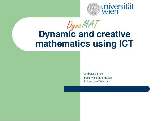 Dynamic and creativemathematics using ICTAndreas UlovecFaculty of MathematicsUniversity of Vienna