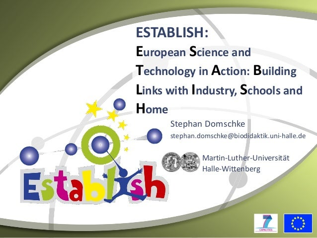 ESTABLISH:European Science andTechnology in Action: BuildingLinks with Industry, Schools andHomeStephan Domschkestephan.do...