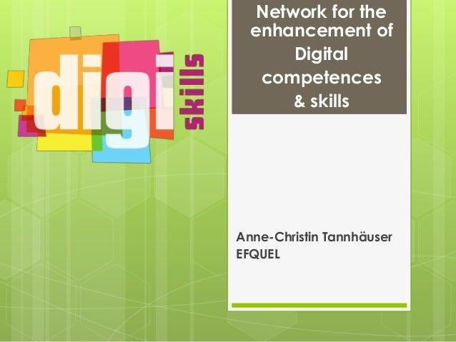 Network for theenhancement ofDigitalcompetences& skillsAnne-Christin TannhäuserEFQUEL