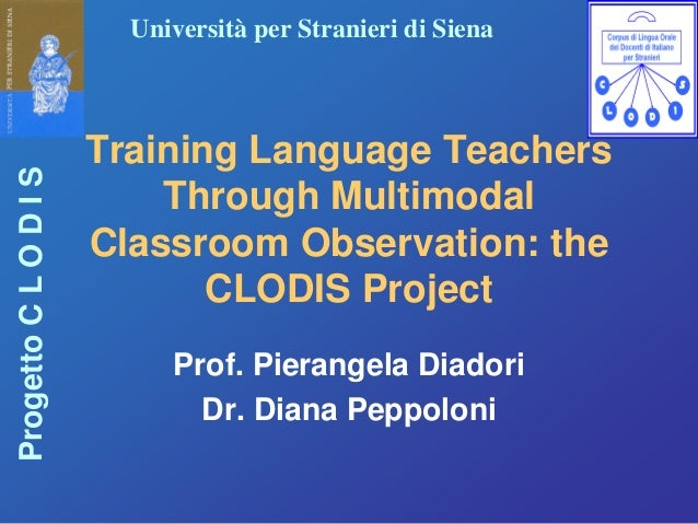 Università per Stranieri di SienaProgettoCLODISTraining Language TeachersThrough MultimodalClassroom Observation: theCLODI...