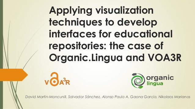 Applying visualizationtechniques to developinterfaces for educationalrepositories: the case ofOrganic.Lingua and VOA3RDavi...