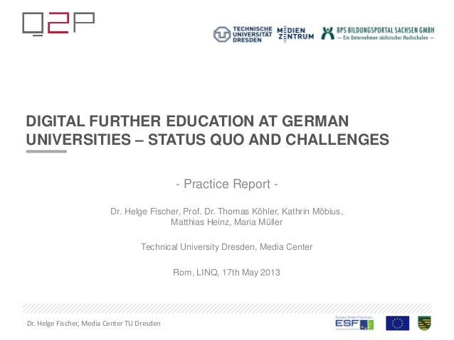 Dr. Helge Fischer, Media Center TU DresdenDIGITAL FURTHER EDUCATION AT GERMANUNIVERSITIES – STATUS QUO AND CHALLENGES- Pra...