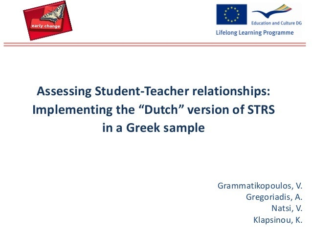 "Grammatikopoulos, V.Gregoriadis, A.Natsi, V.Klapsinou, K.Assessing Student-Teacher relationships:Implementing the ""Dutch"" ..."