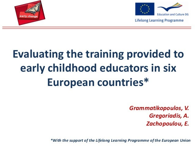 Grammatikopoulos, V.Gregoriadis, A.Zachopoulou, E.Evaluating the training provided toearly childhood educators in sixEurop...