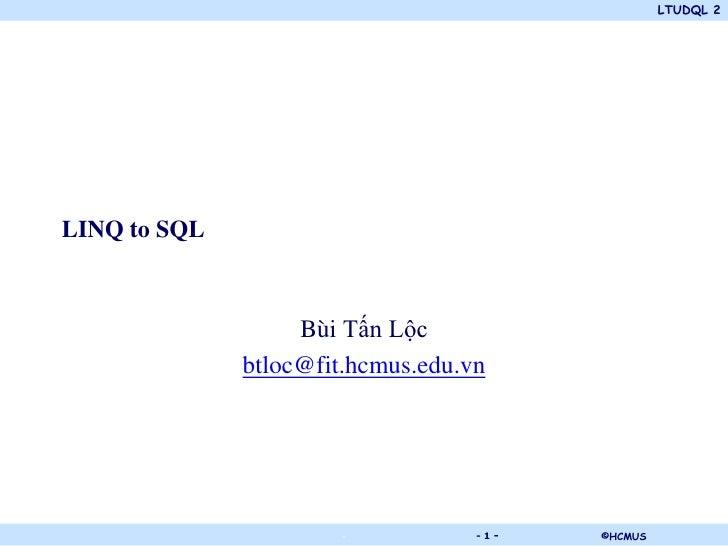 LTUDQL 2LINQ to SQL                   Bùi Tấn Lộc              btloc@fit.hcmus.edu.vn                       .           -1...