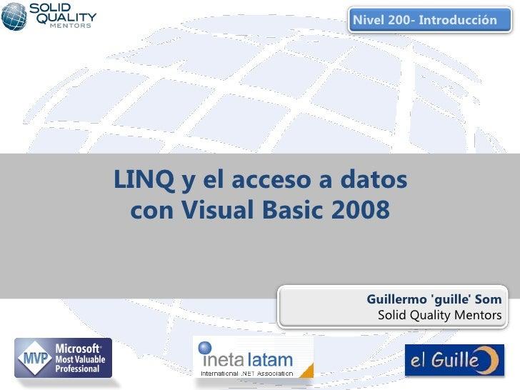 Nivel 200- Introducción     LINQ y el acceso a datos  con Visual Basic 2008                        Guillermo 'guille' Som ...