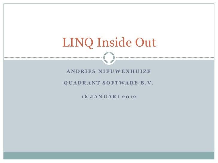 LINQ Inside OutANDRIES NIEUWENHUIZEQUADRANT SOFTWARE B.V.    16 JANUARI 2012