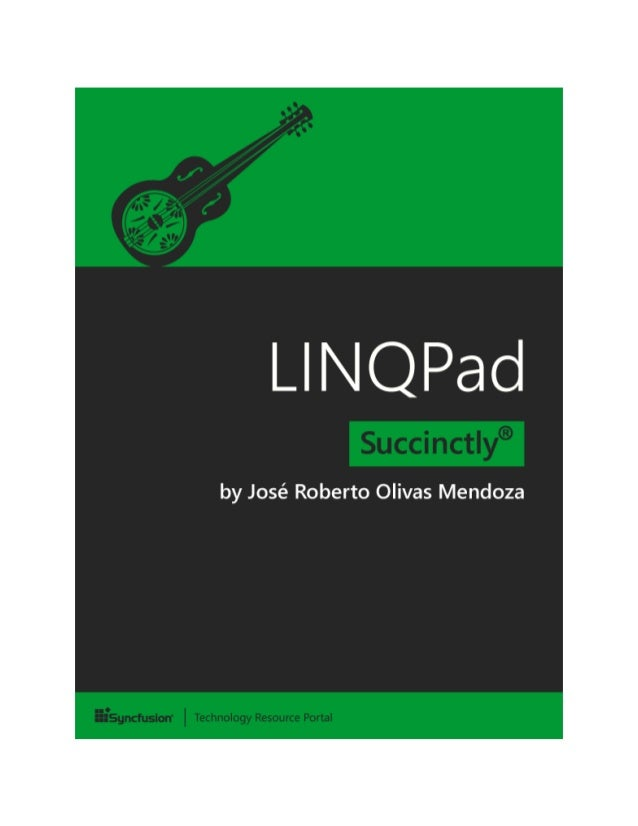2 LINQPad Succinctly By José Roberto Olivas Mendoza Foreword by Daniel Jebaraj