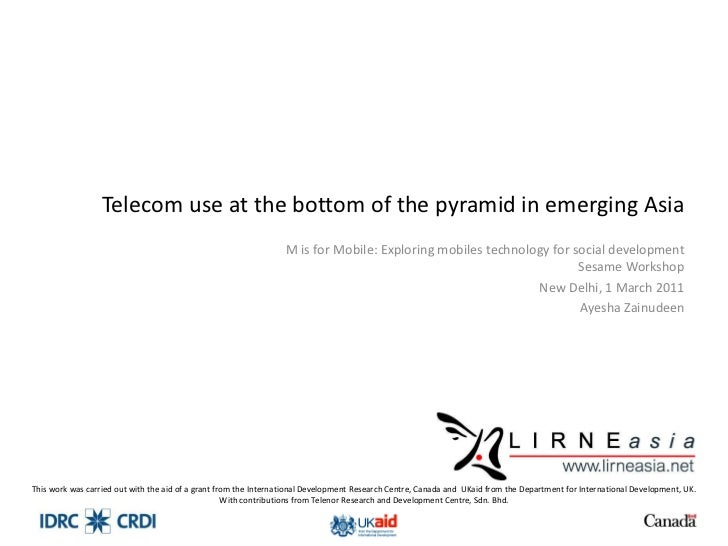 Telecom use at the bottom of the pyramid in emerging Asia M is for Mobile: Exploring mobiles technology for social develop...