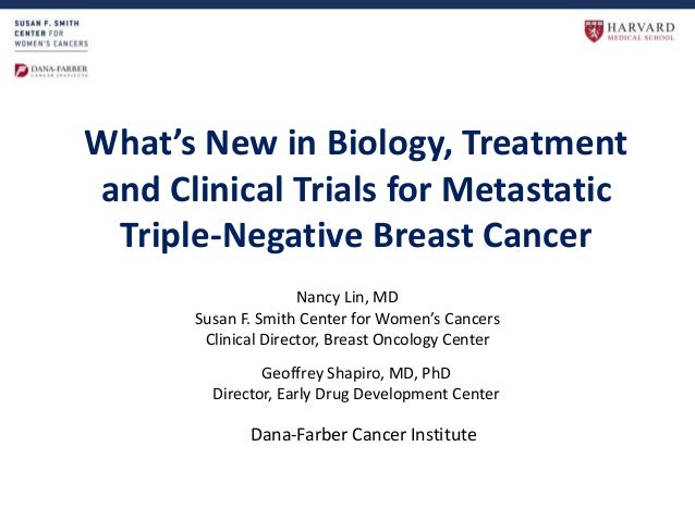 What's New in Biology, Treatment and Clinical Trials for Metastatic Triple-Negative Breast Cancer Nancy Lin, MD Susan F. S...