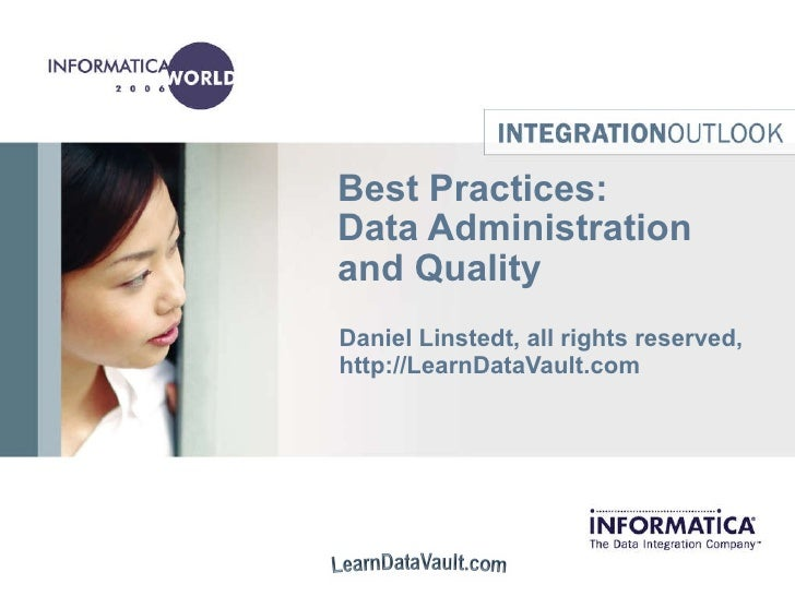 Best Practices:  Data Administration and Quality Daniel Linstedt, all rights reserved, http://LearnDataVault.com