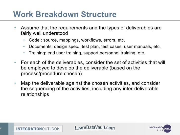 Work Breakdown Structure <ul><li>Assume that the requirements and the types of  deliverables  are fairly well understood <...