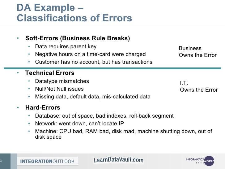 DA Example –  Classifications of Errors <ul><li>Soft-Errors (Business Rule Breaks) </li></ul><ul><ul><li>Data requires par...
