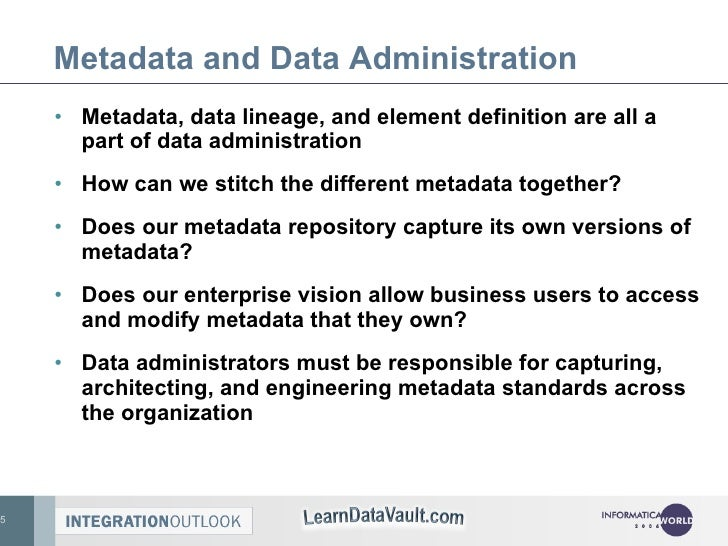 Metadata and Data Administration <ul><li>Metadata, data lineage, and element definition are all a part of data administrat...
