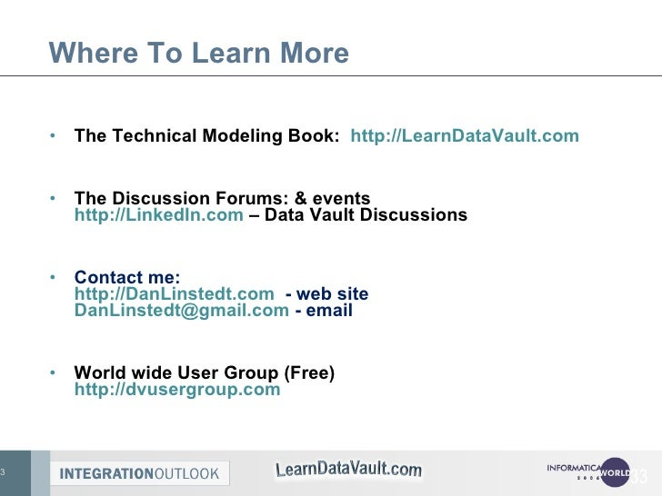 Where To Learn More <ul><li>The Technical Modeling Book:  http://LearnDataVault.com   </li></ul><ul><li>The Discussion For...