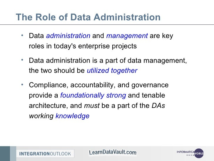 The Role of Data Administration <ul><li>Data  administration  and  management  are key roles in today's enterprise project...