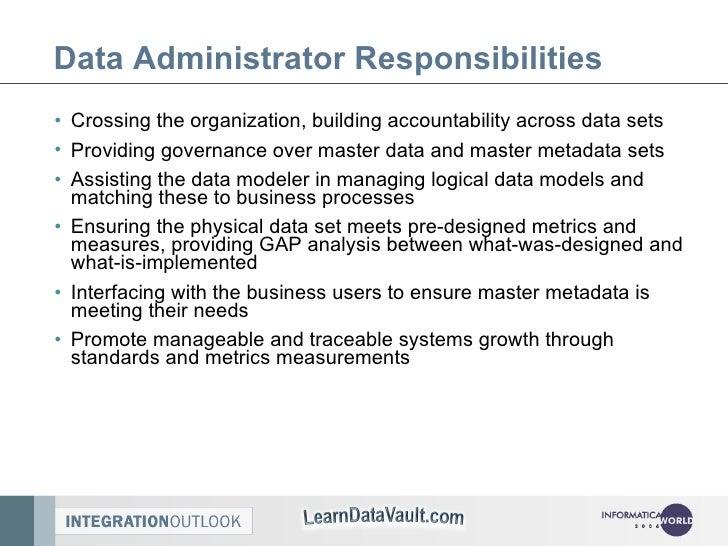 Data Administrator Responsibilities <ul><li>Crossing the organization, building accountability across data sets </li></ul>...