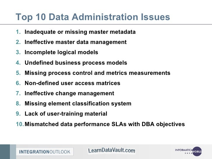 Top 10 Data Administration Issues <ul><li>Inadequate or missing master metadata </li></ul><ul><li>Ineffective master data ...