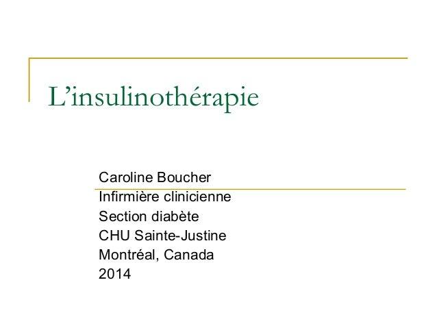 L'insulinothérapie Caroline Boucher Infirmière clinicienne Section diabète CHU Sainte-Justine Montréal, Canada 2014