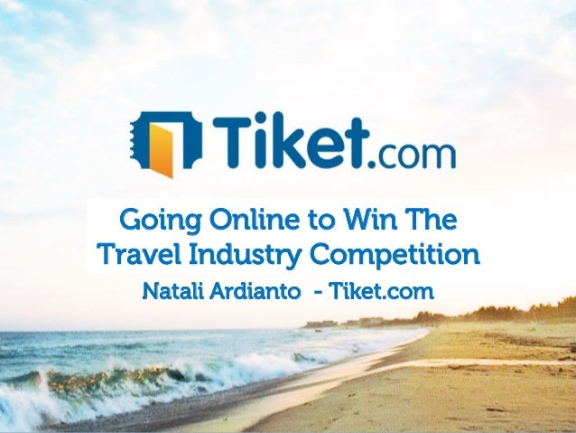 Going Online to Win The            Travel Industry Competition                    Natali Ardianto - Tiket.com@NataliArdian...