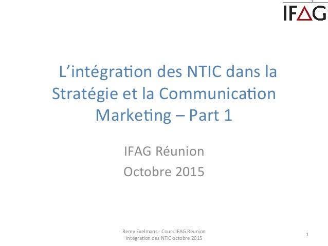 L'intégra+on  des  NTIC  dans  la   Stratégie  et  la  Communica+on   Marke+ng  –  Part  1  ...