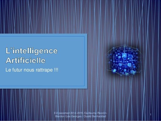 Le futur nous rattrape !!! EI2 passmed 2014-2015 /Guillaume Recolin- Blardon /Léa Georges / Oualid Benhaddad 1