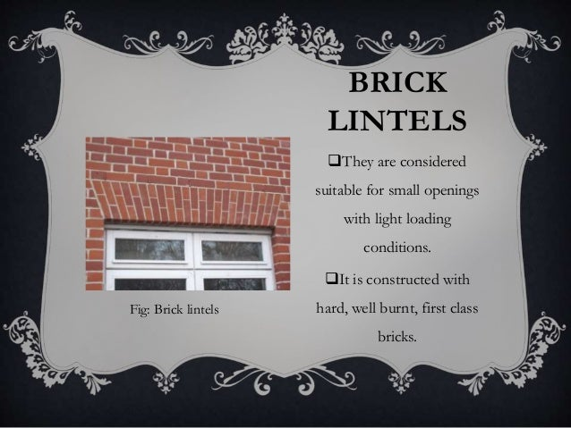 BRICK LINTELS They are considered suitable for small openings with light loading conditions. It is constructed with hard...