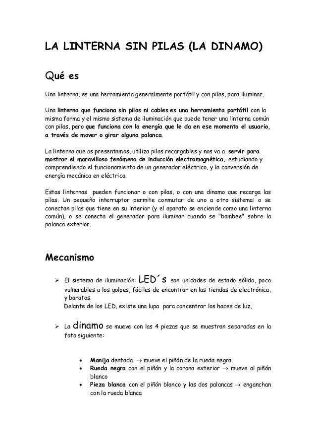 LA LINTERNA SIN PILAS (LA DINAMO) Qué es Una linterna, es una herramienta generalmente portátil y con pilas, para iluminar...
