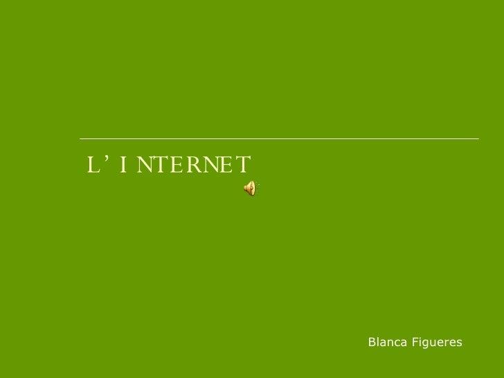 L'INTERNET Blanca Figueres
