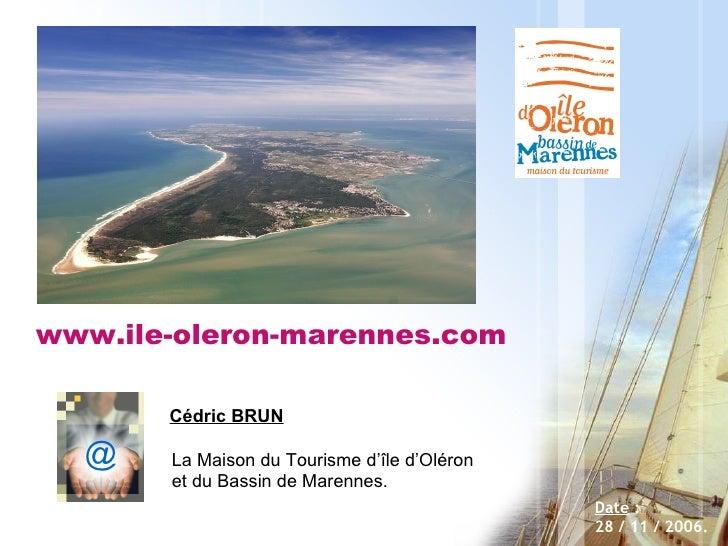 Date  :  28 / 11 / 2006. Cédric BRUN La Maison du Tourisme d'île d'Oléron  et du Bassin de Marennes.  www.ile-oleron-maren...