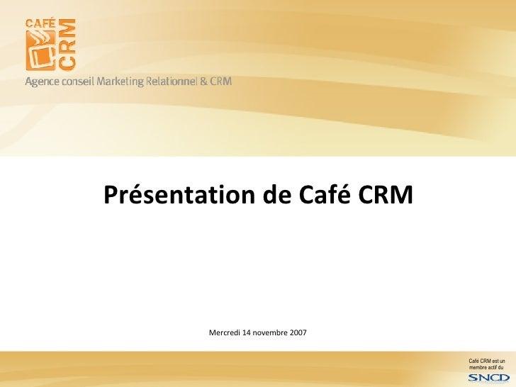 Présentation de Café CRM  Mercredi 14 novembre 2007
