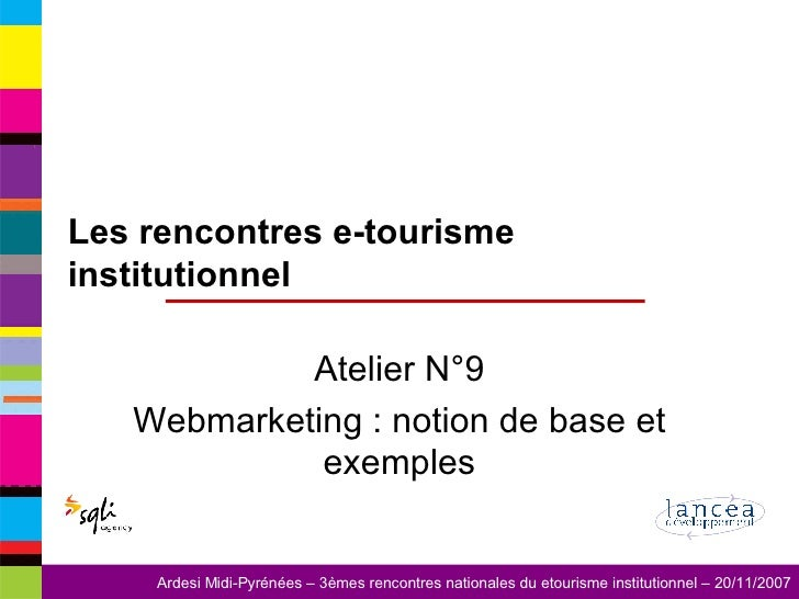 Les rencontres e-tourisme institutionnel Atelier N°9 Webmarketing : notion de base et exemples