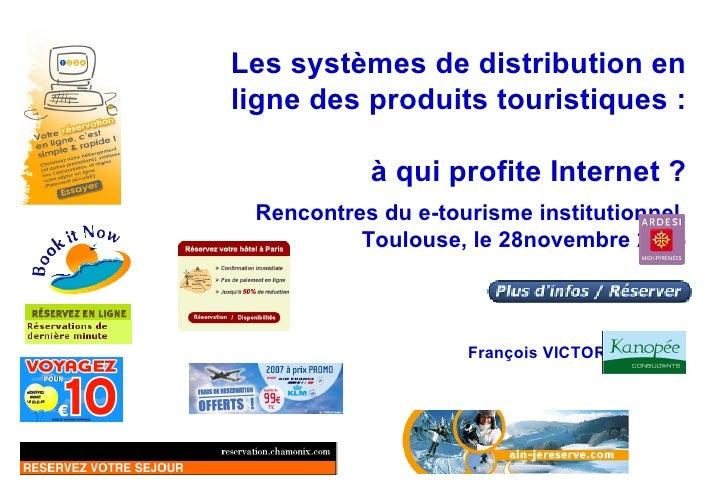 Les systèmes de distribution en ligne des produits touristiques :  à qui profite Internet ? Rencontres du e-tourisme insti...