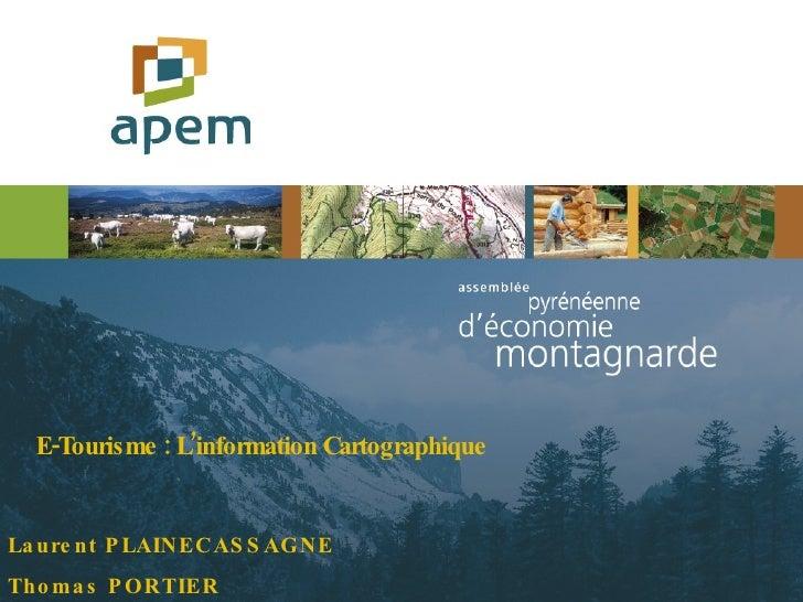 E-Tourisme : L'information Cartographique Laurent PLAINECASSAGNE Thomas PORTIER