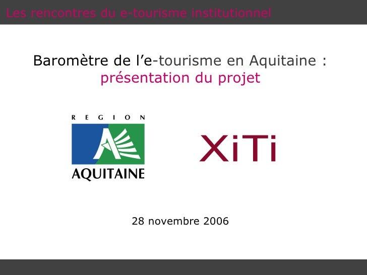 Les rencontres du e-tourisme institutionnel Baromètre de l'e -tourisme en Aquitaine :   présentation du projet 28 novembre...