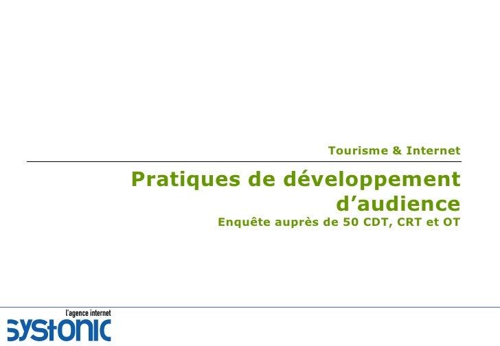 Tourisme & Internet Pratiques de développement d'audience Enquête auprès de 50 CDT, CRT et OT