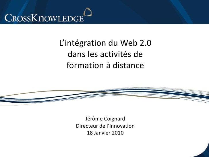 L'intégration du Web 2.0<br />dans les activités de<br />formation à distance<br />Jérôme Coignard<br />Directeur de l'Inn...