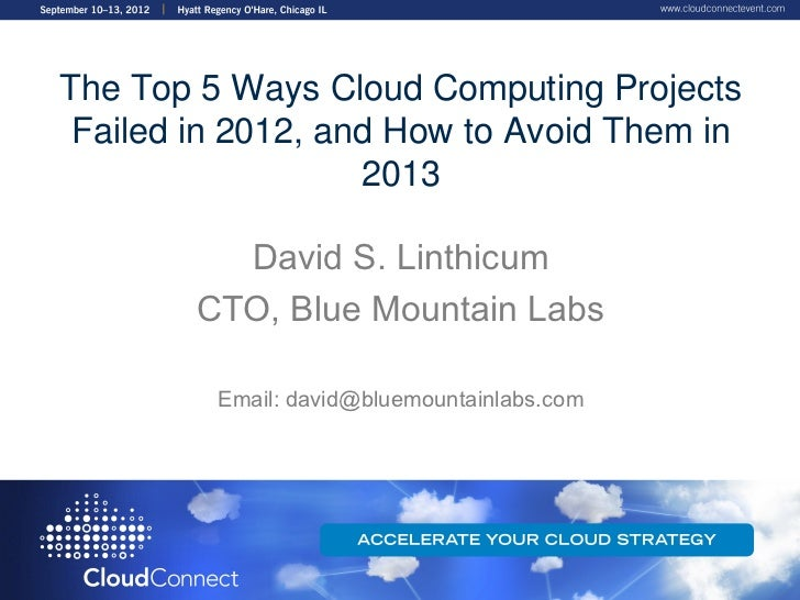 The Top 5 Ways Cloud Computing Projects Failed in 2012, and How to Avoid Them in                   2013          David S. ...