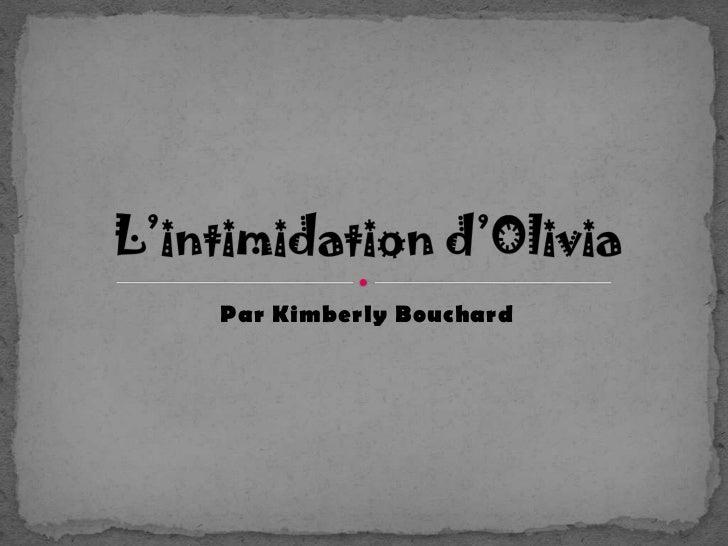 Par Kimberly Bouchard<br />L'intimidation d'Olivia<br />