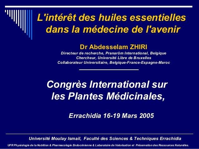 L'intérêt des huiles essentielles dans la médecine de l'avenir Congrès International sur les Plantes Médicinales, Errachid...