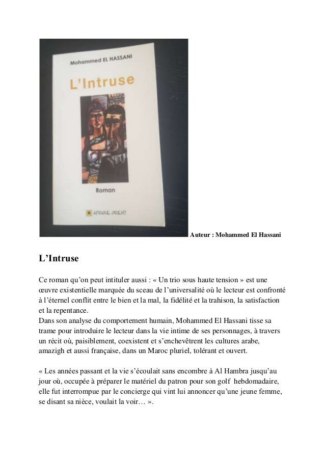 Auteur : Mohammed El HassaniL'IntruseCe roman qu'on peut intituler aussi : « Un trio sous haute tension » est uneœuvre exi...