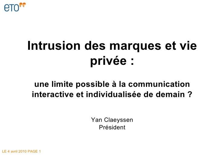 LE  4 avril 2010  PAGE  Intrusion des marques et vie privée : une limite possible à la communication interactive et indivi...