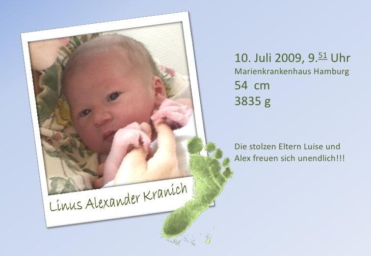 10. Juli 2009, 9.51 Uhr Marienkrankenhaus Hamburg 54 cm 3835 g   Die stolzen Eltern Luise und Alex freuen sich unendlich!!!