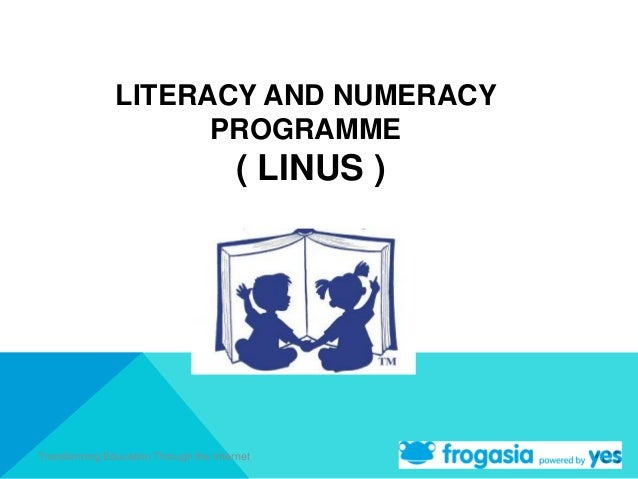 LITERACY AND NUMERACY                     PROGRAMME                                        ( LINUS )Transforming Education...
