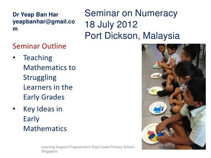 Dr Yeap Ban Har                  Seminar on Numeracyyeapbanhar@gmail.com                                 18 July 2012     ...