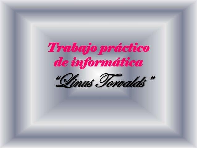 """Trabajo práctico de informática """"Linus Torvalds"""""""