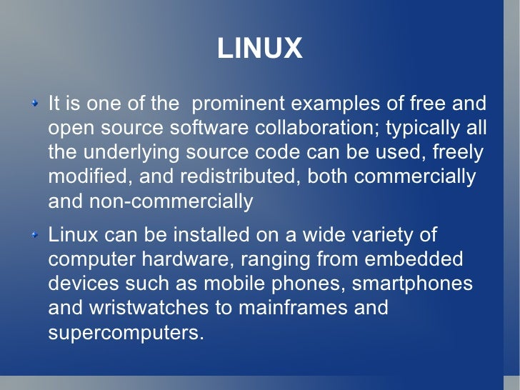 LINUX <ul><li>It is one of the  prominent examples of free and open source software collaboration; typically all the under...